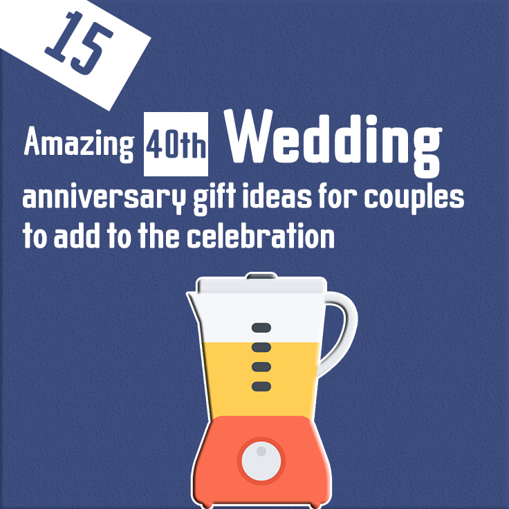 15 amazing 40th wedding anniversary gift ideas for couples to add to the celebration