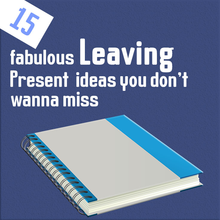 15 fabulous leaving present ideas you don't wanna miss