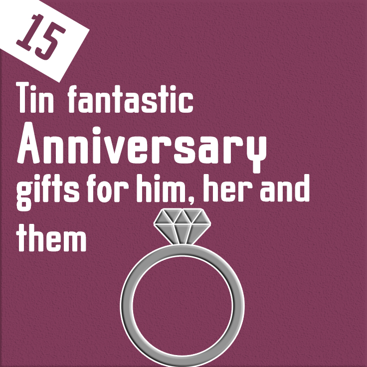 15 fantastic tin anniversary gifts for him, her and them