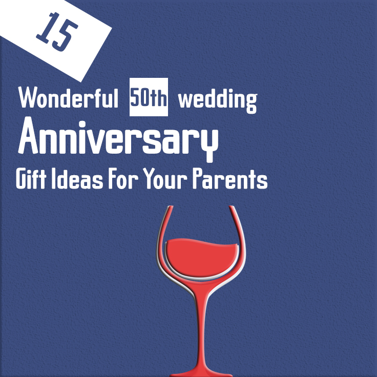 15 wonderful 50th wedding anniversary gift ideas for your parents